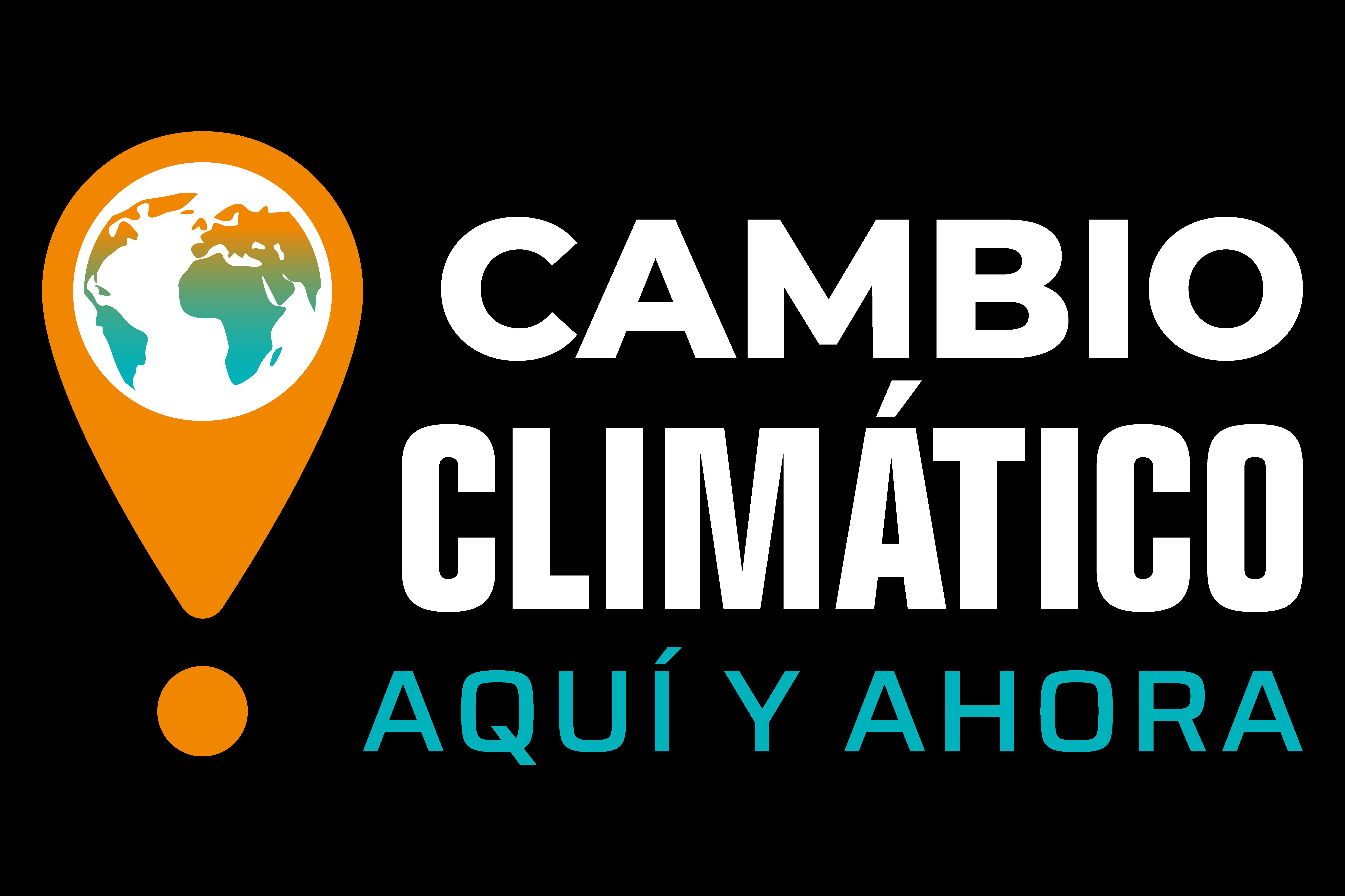 CAMBIO CLIMÁTICO, AQUÍ Y AHORA